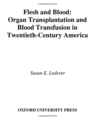 Flesh and Blood: Organ Transplantation and Blood Transfusion in 20th Century America