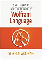 An Elementary Introduction to the Wolfram Language Front Cover