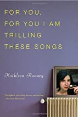 For You, For You I Am Trilling These Songs by Kathleen Rooney (2009-12-15) Paperback