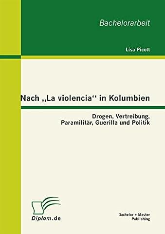 "Nach ""La violencia"" in Kolumbien: Drogen, Vertreibung, Paramilitär, Guerilla und Politik (German (Lisa Paz)"