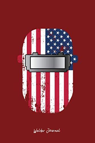 Welder Journal: Dot Grid Journal - Welder Mask USA Flag Patriotic Welding Helmet Welder Gift - Red Dotted Diary, Planner, Gratitude, Writing, Travel, Goal, Bullet Notebook