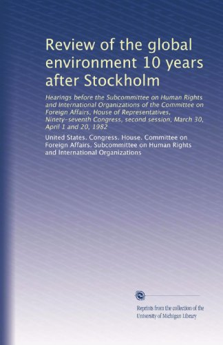 Books : Review of the global environment 10 years after Stockholm: Hearings before the Subcommittee on Human Rights and International Organizations of the ... session, March 30, April 1 and 20, 1982
