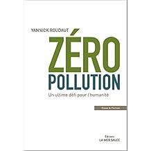 Zéro Pollution: Un ultime défi pour l'humanité (French Edition)
