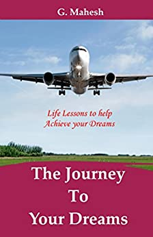 The Journey To Your Dreams: Life Lessons to help Achieve