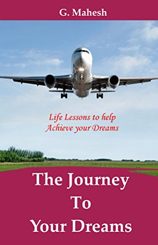 The Journey To Your Dreams: Life Lessons to help Achieve Your Dreams by [G., Mahesh]
