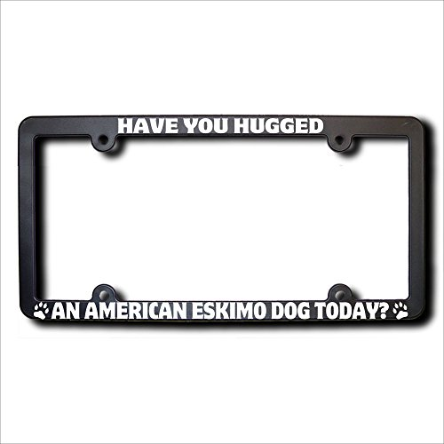 Have You Hugged AMERICAN ESKIMO DOG License Plate Frame (T2) (American Designs Eskimo)