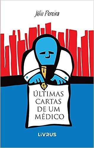 Últimas Cartas De Um Médico: Júlio Pereira: 9788583602521 ...