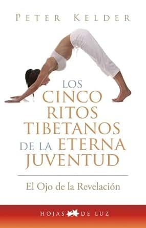 LOS CINCO RITOS TIBETANOS DE LA ETERNA JUVENTUD (El ojo de