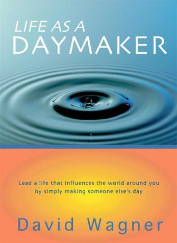Life as a Daymaker: Lead a Life That Influences the World Around You by Simply Making Someone Else's Day (The Best Day Of Someone Else's Life)