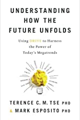Understanding How the Future Unfolds: Using Drive to Harness the Power of Today's Megatrends Paperback
