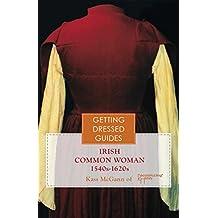 The Irish Women's 16th Century Getting Dressed Guide: wear what the Renaissance Irish really wore