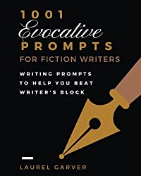 1001 Evocative Prompts for Fiction Writers Workbook: Writing Prompts to Help You Beat Writer's Block