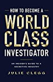 How to Become a World-Class Investigator: An Insider's Guide to a Secretive Industry