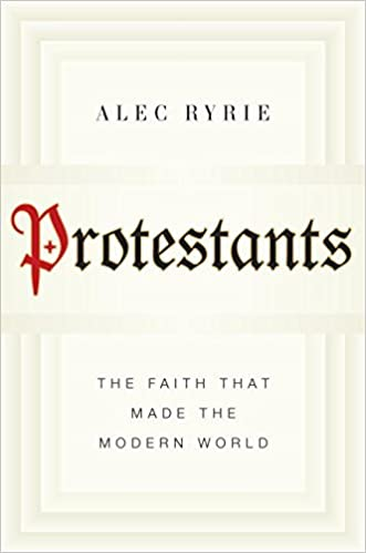Ryrie – Protestants: The Faith That Made the Modern World