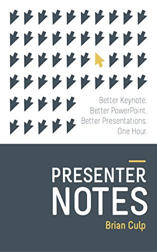 Presenter Notes: Better Keynote and PowerPoint Presentations in One Hour.