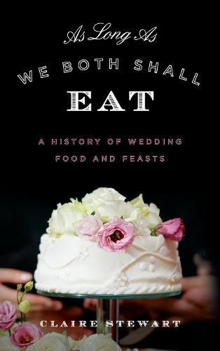 As Long As We Both Shall Eat: A History of Wedding Food and Feasts (Rowman & Littlefield Studies in Food and Gastronomy)