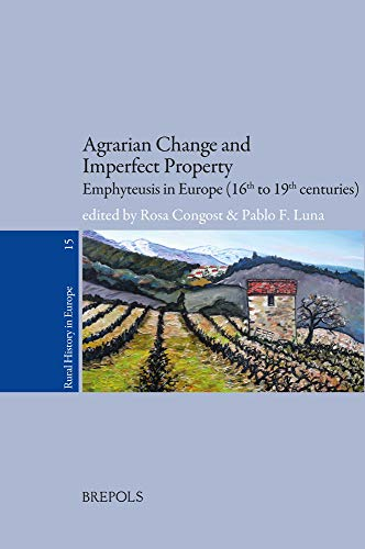 Agrarian Change and Imperfect Property: Emphyteusis in Europe (16th to 19th Centuries)