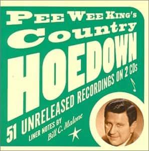 Pee Wee King's Country Hoedown: 51 Unreleased Recordings
