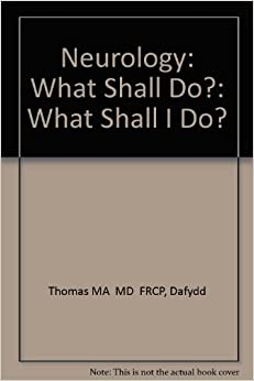 Neurology: What Shall Do?: What Shall I Do?