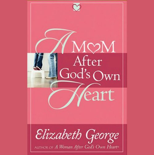 A Mom After God's Own Heart: 10 Ways to Love Your Children by Oasis Audio