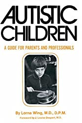 Autistic Children: A Guide for Parents: A Guide for Parents and Professionals