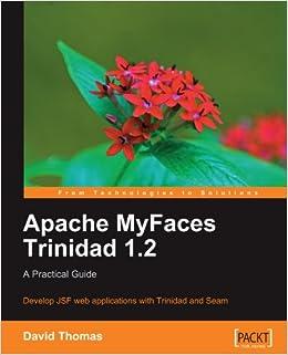 Apache myfaces trinidad 1. 2: a practical guide: david thomas.