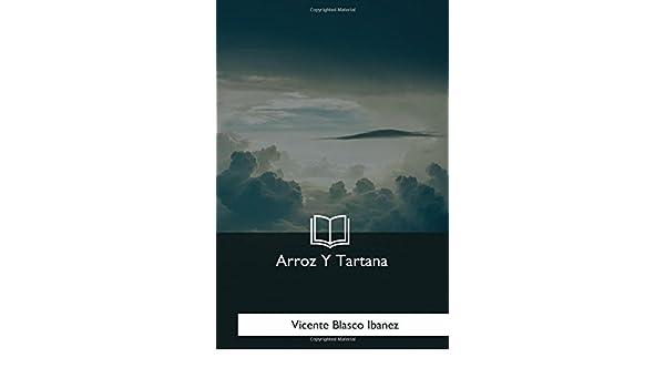 Amazon.com: Arroz Y Tartana (Spanish Edition) (9781981193066): Vicente Blasco Ibanez: Books