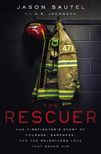Book Cover: The Rescuer: One Firefighter's Story of Courage, Darkness, and the Relentless Love That Saved Him