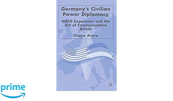 Germanys Civilian Power Diplomacy: NATO Expansion and the Art of Communicative Action