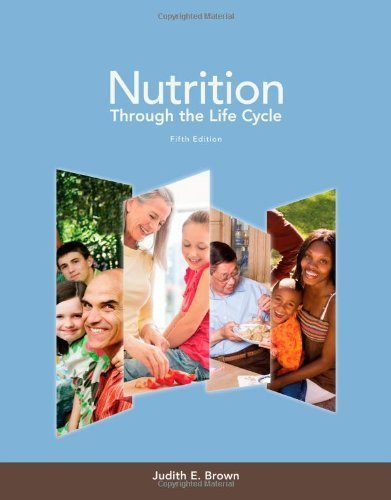 Nutrition Through the Life Cycle by Brown, Judith E. Published by Cengage Learning 5th (fifth) edition (2013) Paperback