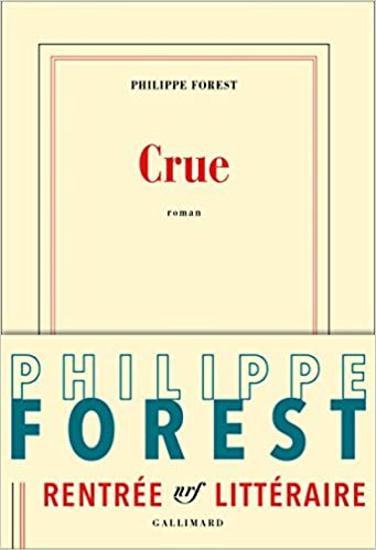 Crue (Rentrée Littéraire 2016) de Philippe Forest 2016