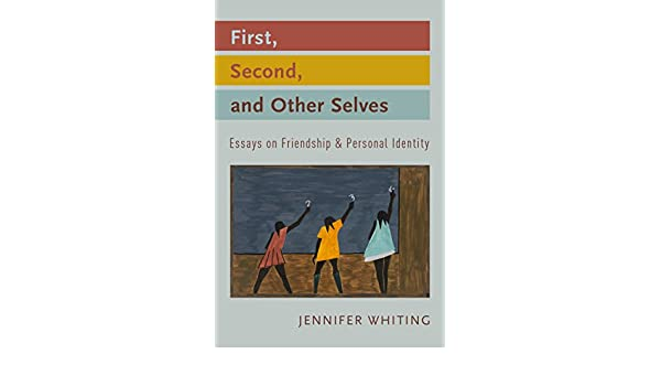 First Second And Other Selves Essays On Friendship And Personal  First Second And Other Selves Essays On Friendship And Personal Identity   Kindle Edition By Jennifer Whiting Politics  Social Sciences Kindle  Ebooks