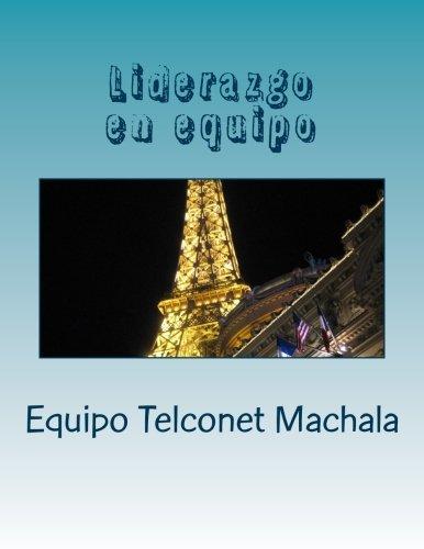 Descargar Libro Liderazgo En Equipo: Generando Sinergia Para Logros Sublimes Equipo Telconet Machala