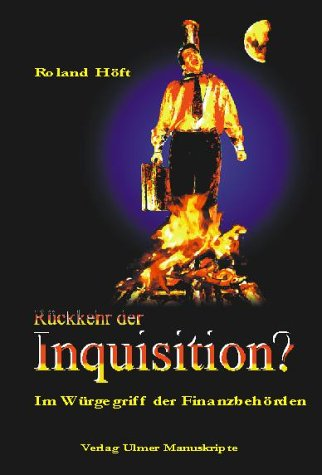 Rückkehr der Inquisition?: Im Würgegriff der Finanzbehörden (Wirtschaft und Kommunikation)
