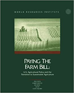 Paying the Farm Bill: U.S. Agricultural Policy and the Transition to Sustainable Agriculture