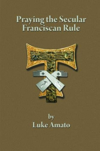 PRAYING THE SECULAR FRANCISCAN RULE