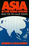 Asia and the Road Ahead, Robert A. Scalapino, 0520031733