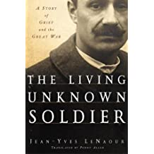 The Living Unknown Soldier: A Story of Grief and the Great War