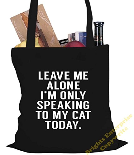 Tote Shopping Gym Beach Bag (#106) with the wording Leave me alone, I'm only speaking to my Cat today - Size 38 x 42 cm 10 litres - from our unique tote reuseable bag range. An original Birthday or Ch Black