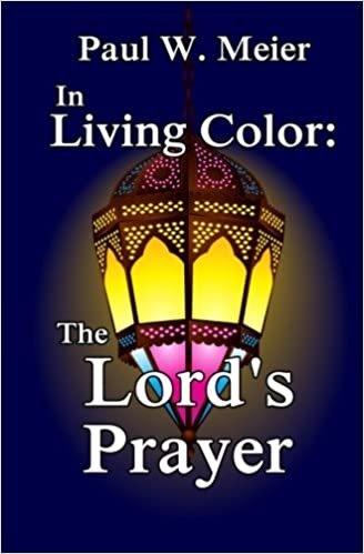In Living Color: The Lord\'s Prayer: Paul W. Meier: 9780985285036 ...