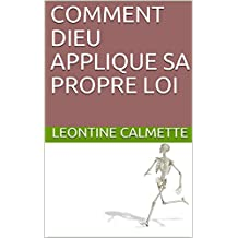 COMMENT DIEU APPLIQUE SA PROPRE LOI (French Edition)