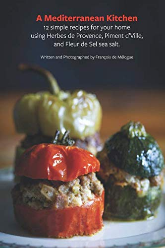 A Mediterranean Kitchen: 12 Simple Recipes for Your Home Kitchen by Francois de Melogue