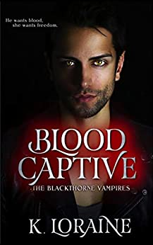 Blood Captive (The Blackthorne Vampires Book 1) by [Loraine, Kim, Loraine, K.]