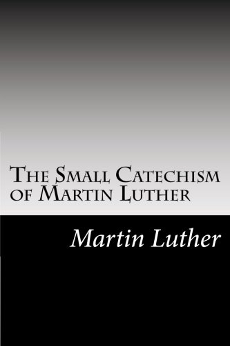 The Small Catechism of Martin Luther PDF