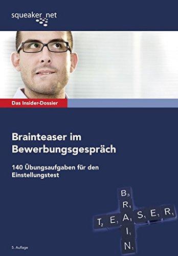 Das Insider-Dossier: Brainteaser im Bewerbungsgespräch: 140 Übungsaufgaben für den Einstellungstest Taschenbuch – 2. Januar 2013 Michael Hoi Stefan Menden squeaker.net GmbH 3940345393