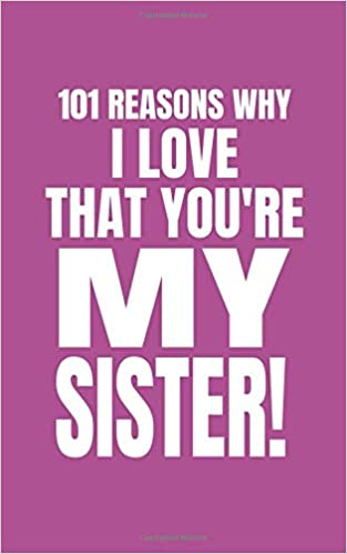 Amazoncom 101 Reasons Why I Love That Youre My Sister Cute