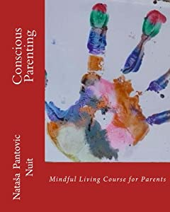 Conscious Parenting: Mindful Living Course for Parents (Alchemy of Love Mindfulness Training)