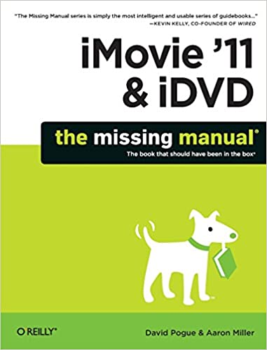 iMovie '11 & iDVD: The Missing Manual (Missing Manuals): David Pogue