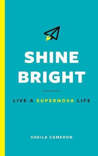 Download Shine Bright: Live A Supernova Life ebook