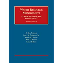 Water Resource Management, A Casebook in Law and Public Policy, 7th (University Casebook Series)
